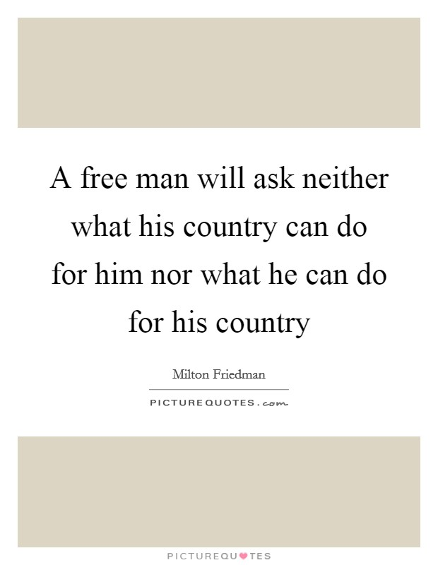 A free man will ask neither what his country can do for him nor what he can do for his country Picture Quote #1