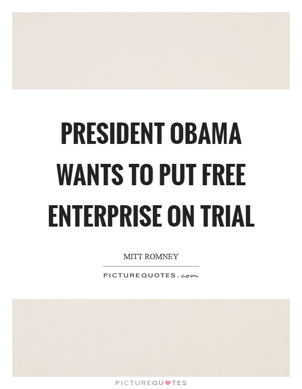 President Obama wants to put free enterprise on trial Picture Quote #1