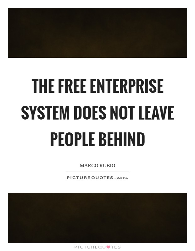 The free enterprise system does not leave people behind Picture Quote #1