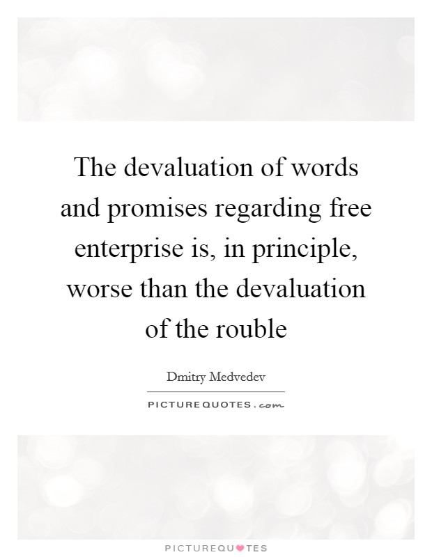 The devaluation of words and promises regarding free enterprise is, in principle, worse than the devaluation of the rouble Picture Quote #1