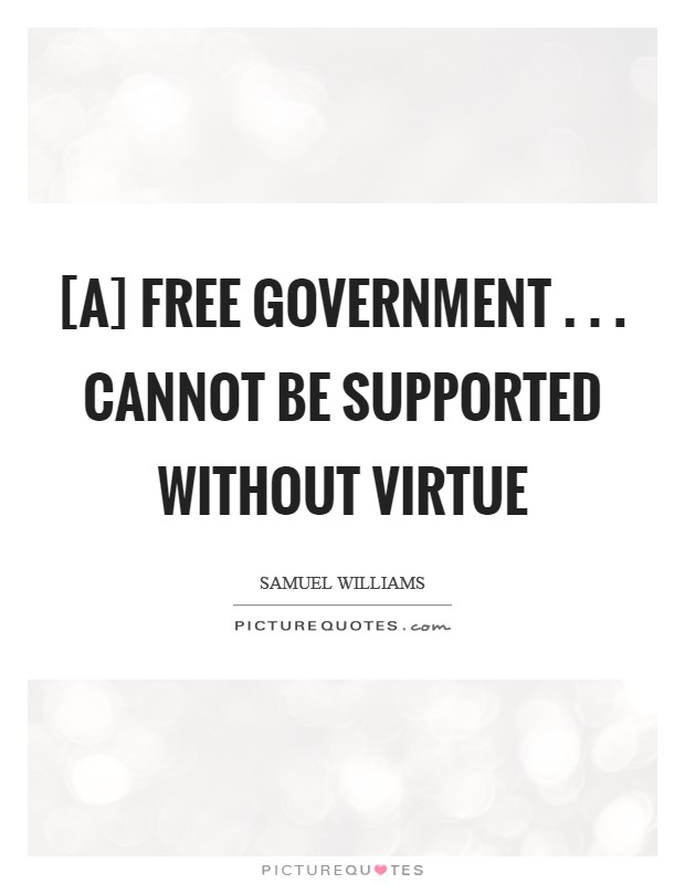 [A] free government . . . cannot be supported without Virtue Picture Quote #1
