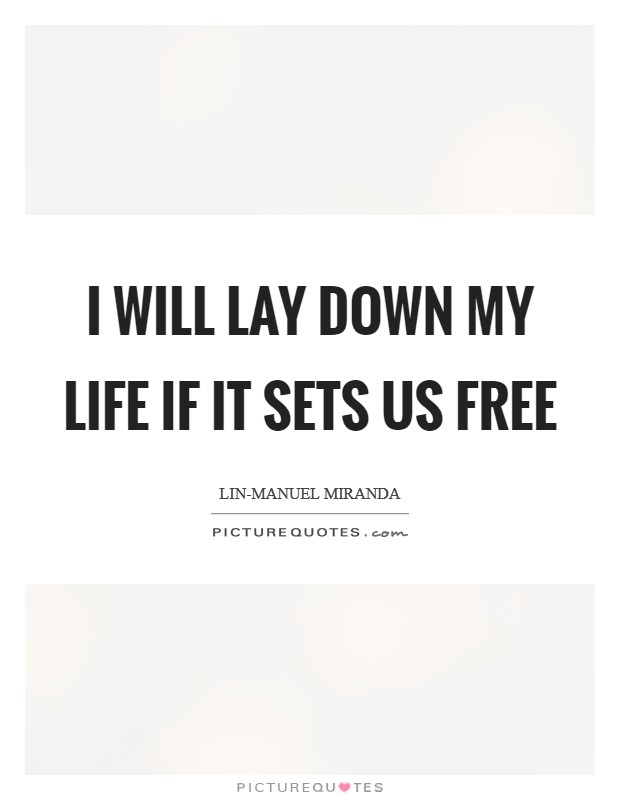 I will lay down my life if it sets us free Picture Quote #1