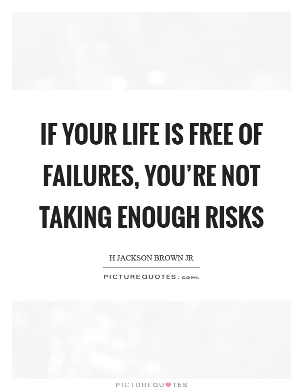If your life is free of failures, you're not taking enough risks Picture Quote #1