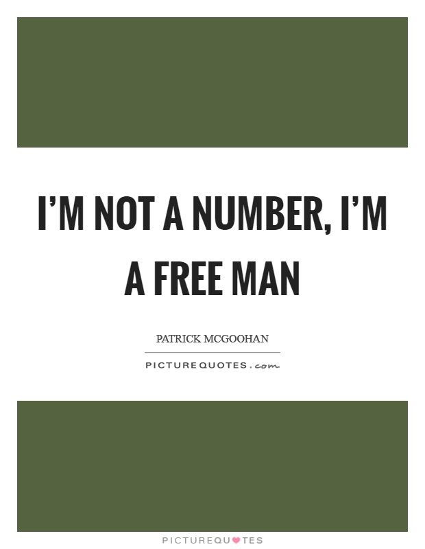 I'm not a number, I'm a free man Picture Quote #1