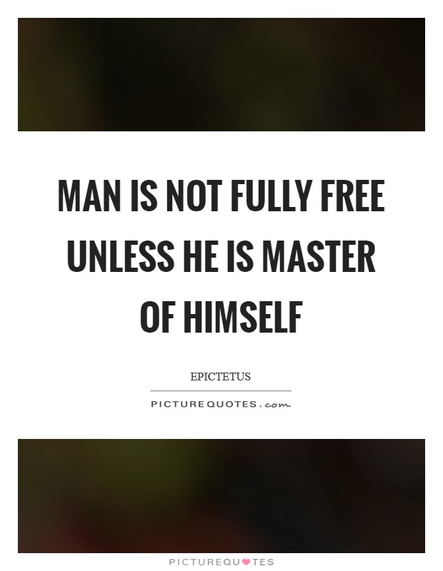 Man is not fully free unless he is master of himself Picture Quote #1