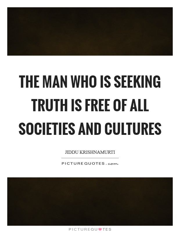 The man who is seeking truth is free of all societies and cultures Picture Quote #1