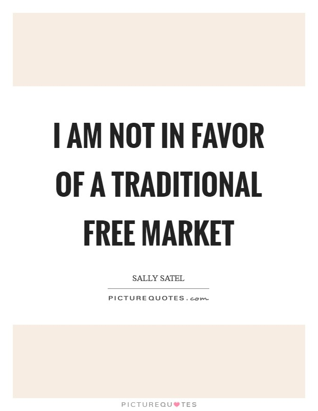 I am not in favor of a traditional free market Picture Quote #1
