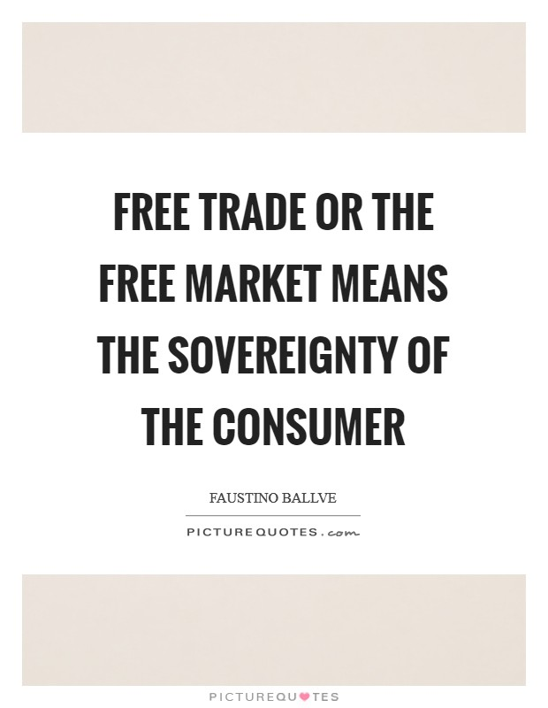 Free trade or the free market means the sovereignty of the consumer Picture Quote #1
