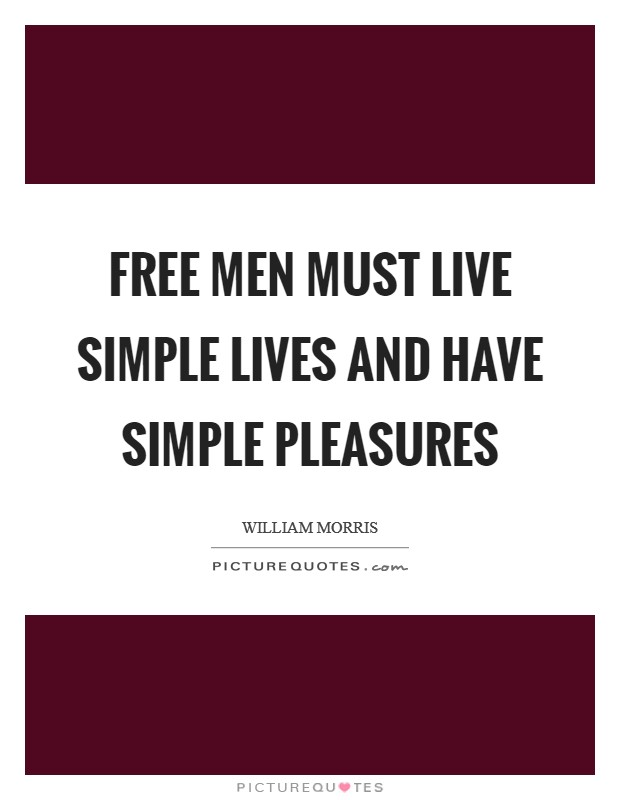 Free men must live simple lives and have simple pleasures Picture Quote #1