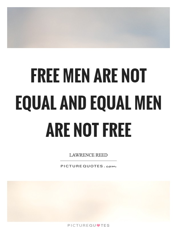 Free men are not equal and equal men are not free Picture Quote #1
