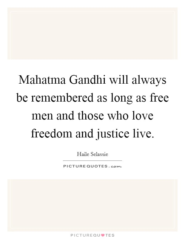 Mahatma Gandhi will always be remembered as long as free men and those who love freedom and justice live Picture Quote #1