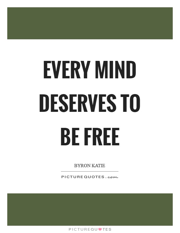 Every mind deserves to be free Picture Quote #1