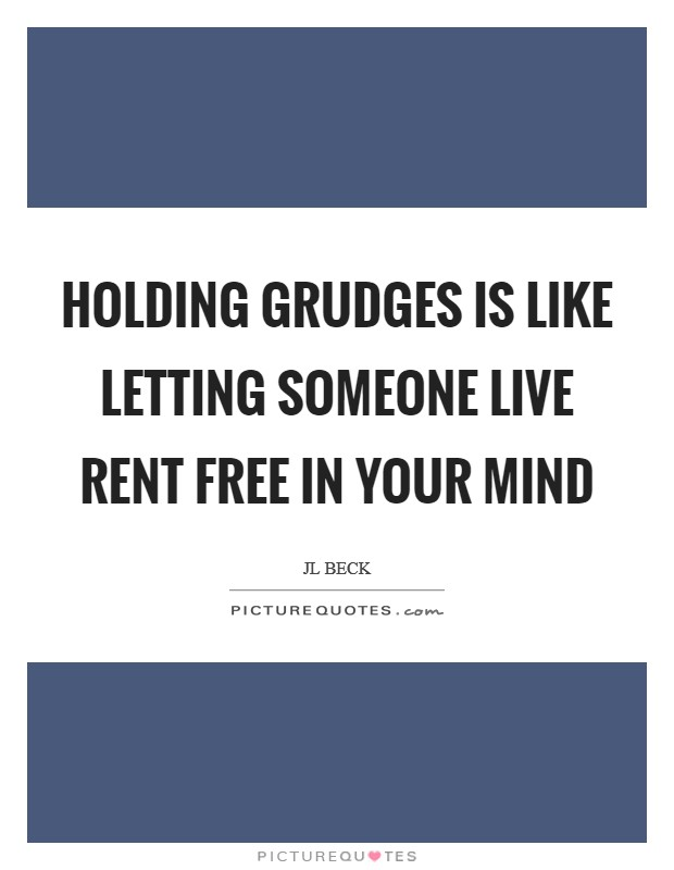 Holding grudges is like letting someone live rent free in your mind Picture Quote #1