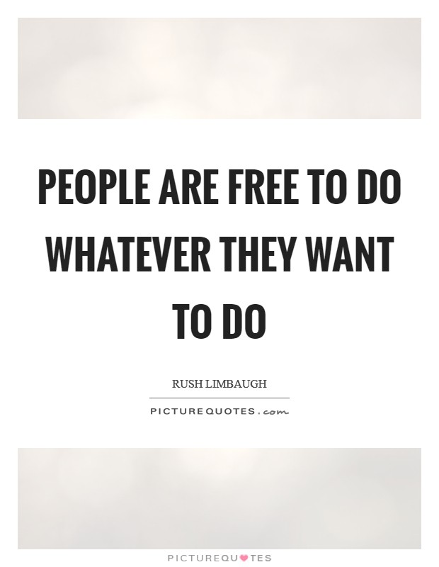 People are free to do whatever they want to do Picture Quote #1