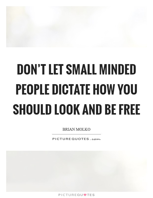 Don't let small minded people dictate how you should look and be free Picture Quote #1