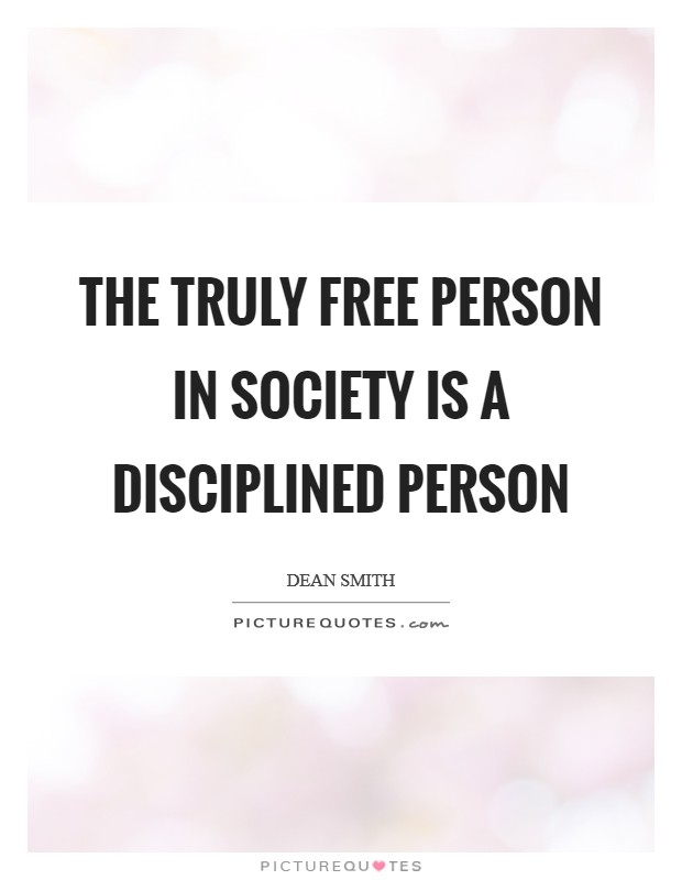 The truly free person in society is a disciplined person Picture Quote #1