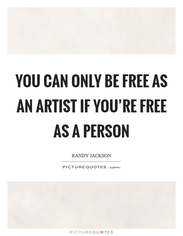 You can only be free as an artist if you're free as a person Picture Quote #1