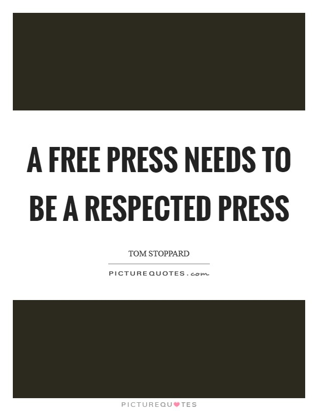 A free press needs to be a respected press Picture Quote #1