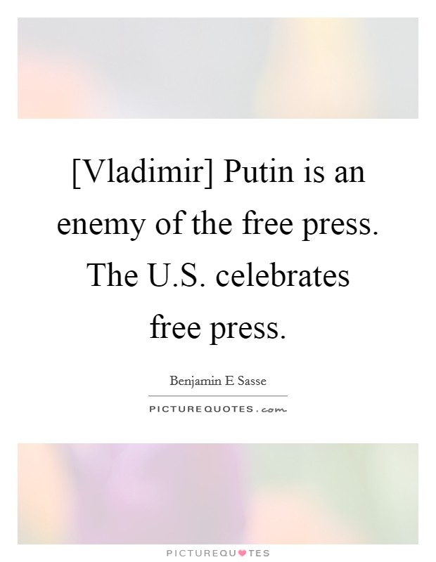 [Vladimir] Putin is an enemy of the free press. The U.S. celebrates free press Picture Quote #1