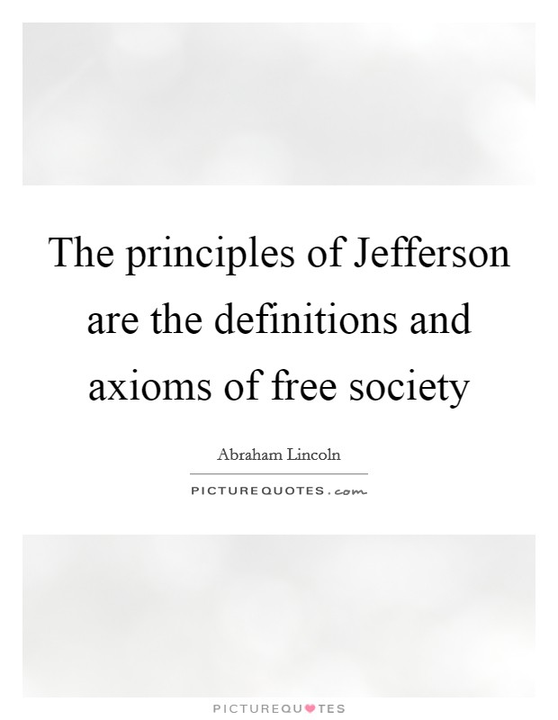The principles of Jefferson are the definitions and axioms of free society Picture Quote #1