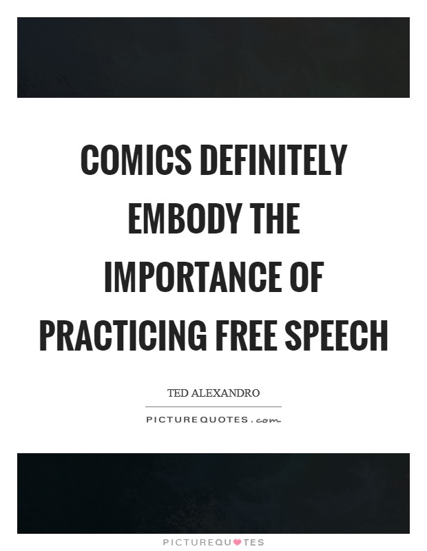 Comics definitely embody the importance of practicing free speech Picture Quote #1