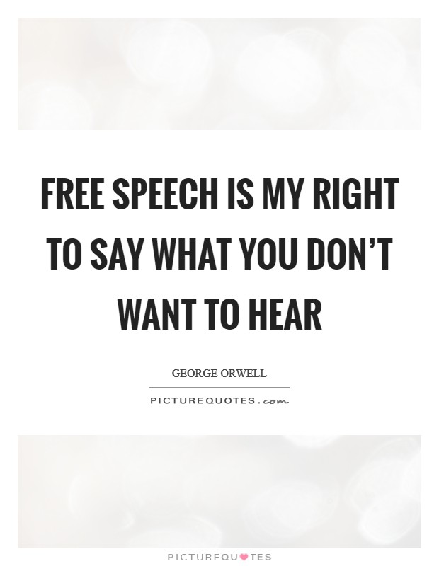 Free speech is my right to say what you don't want to hear Picture Quote #1