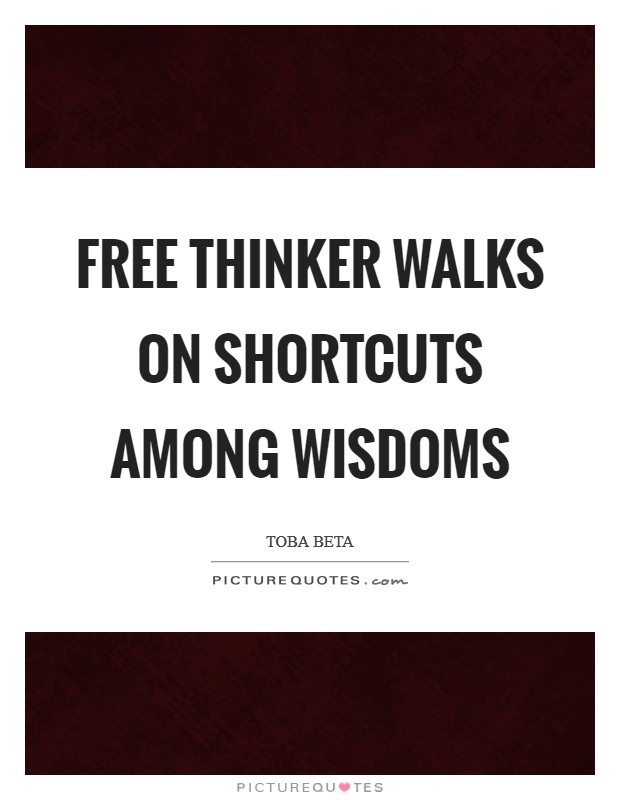 Free thinker walks on shortcuts among wisdoms Picture Quote #1