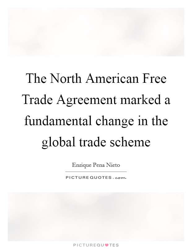The North American Free Trade Agreement Marked A Fundamental