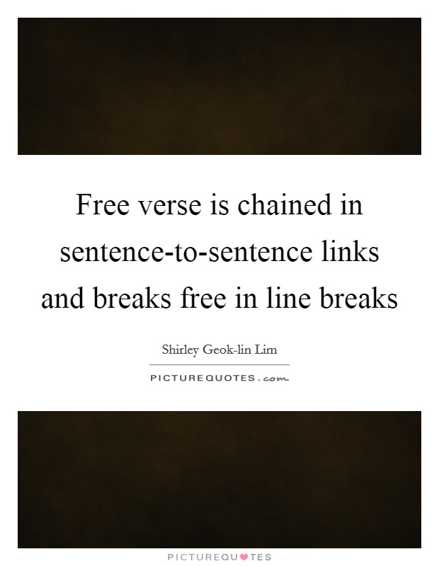 Free verse is chained in sentence-to-sentence links and breaks free in line breaks Picture Quote #1
