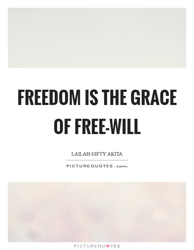 Freedom is the grace of free-will Picture Quote #1