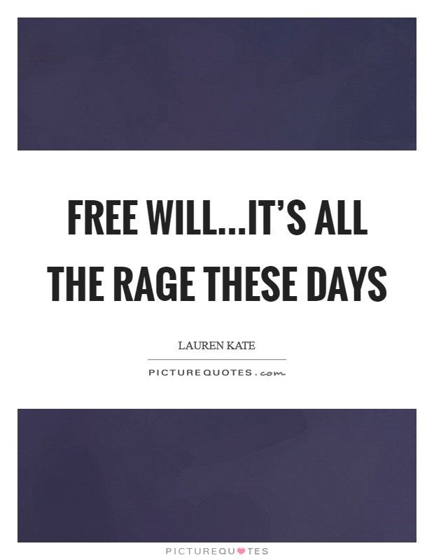 Free will...it's all the rage these days Picture Quote #1