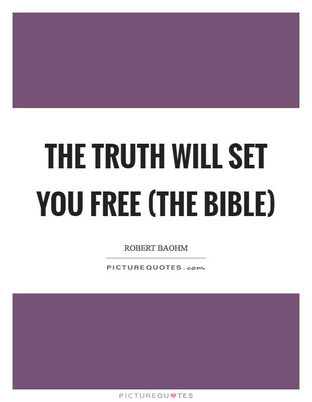 The truth will set you free (The Bible) Picture Quote #1