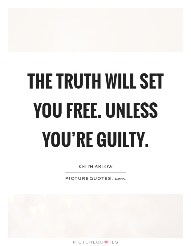 The truth will set you free. Unless you're guilty Picture Quote #1