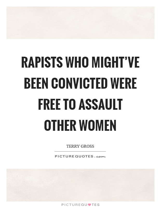 Rapists who might've been convicted were free to assault other women Picture Quote #1