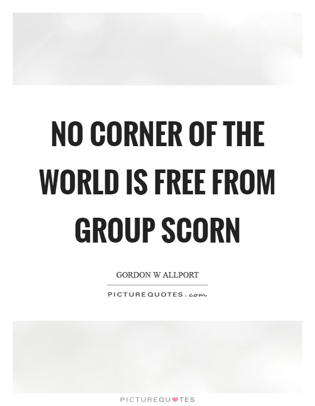 No corner of the world is free from group scorn Picture Quote #1
