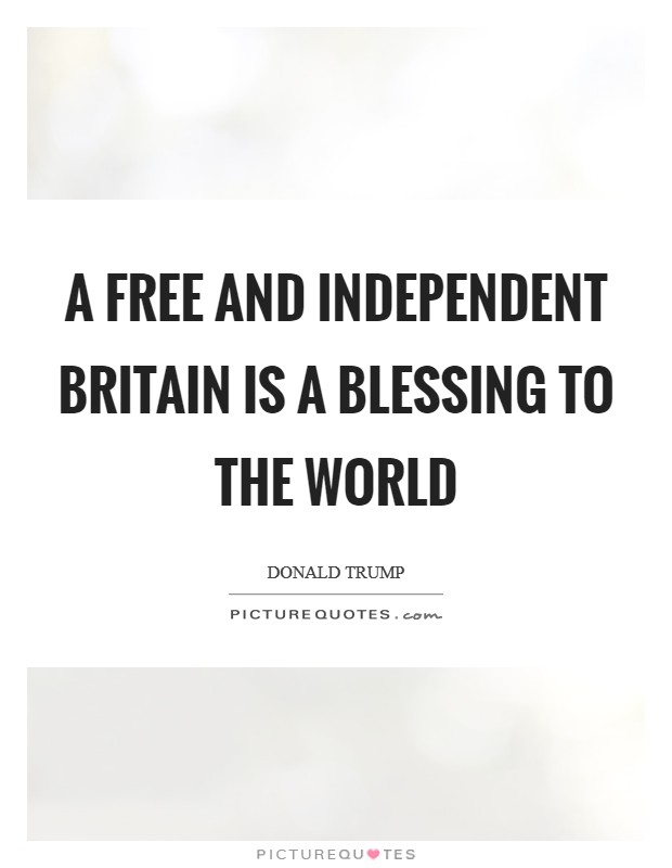 A free and independent Britain is a blessing to the world Picture Quote #1
