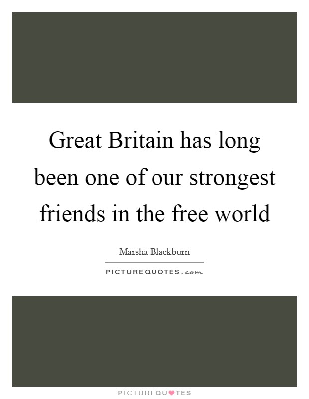 Great Britain has long been one of our strongest friends in the free world Picture Quote #1