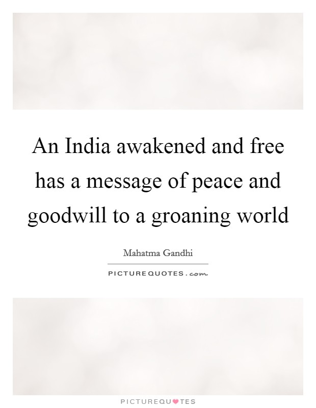 An India awakened and free has a message of peace and goodwill to a groaning world Picture Quote #1