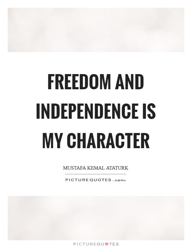 Freedom and independence is my character Picture Quote #1