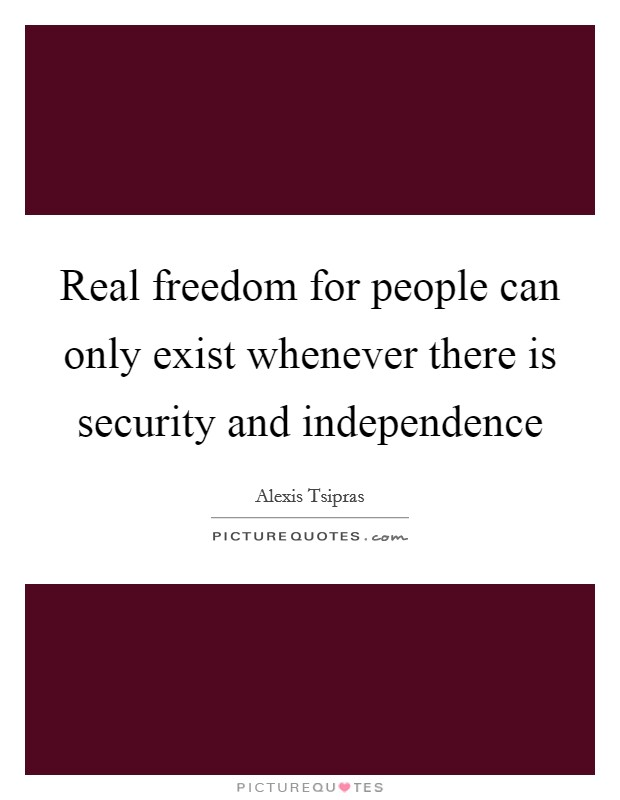 Real freedom for people can only exist whenever there is security and independence Picture Quote #1