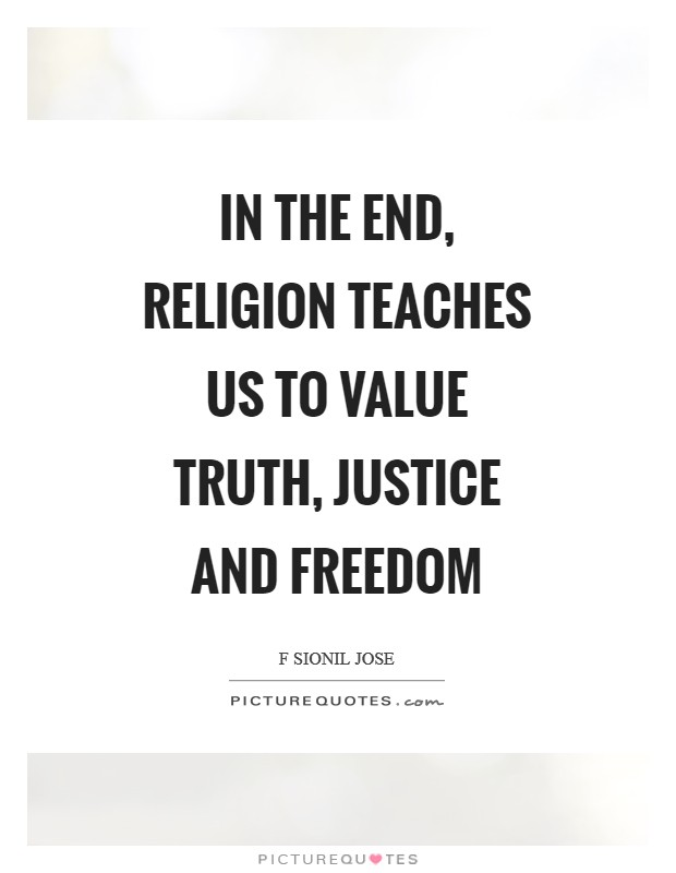 In the end, religion teaches us to value truth, justice and freedom Picture Quote #1