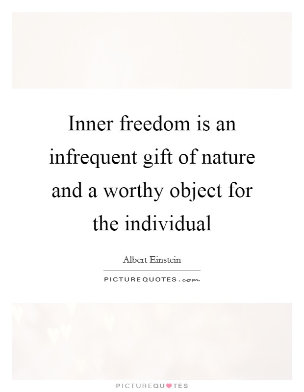 Inner freedom is an infrequent gift of nature and a worthy object for the individual Picture Quote #1
