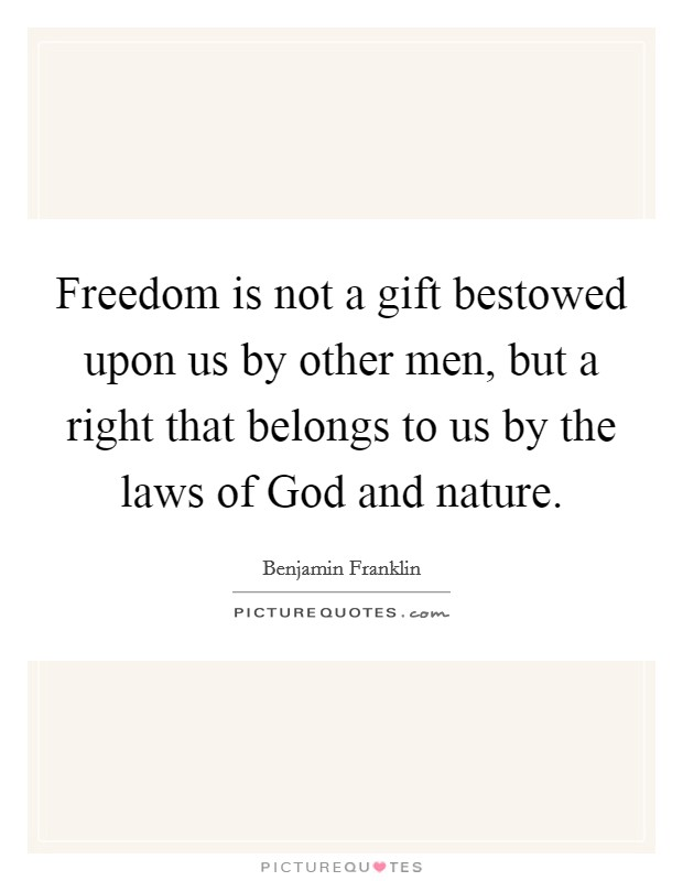 Freedom is not a gift bestowed upon us by other men, but a right that belongs to us by the laws of God and nature Picture Quote #1
