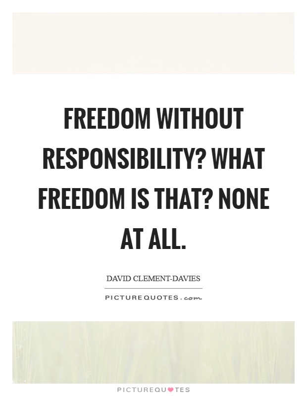 Freedom without responsibility? What freedom is that? None at all Picture Quote #1