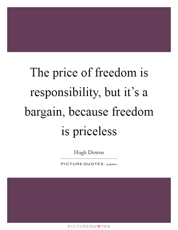 The price of freedom is responsibility, but it's a bargain, because freedom is priceless Picture Quote #1