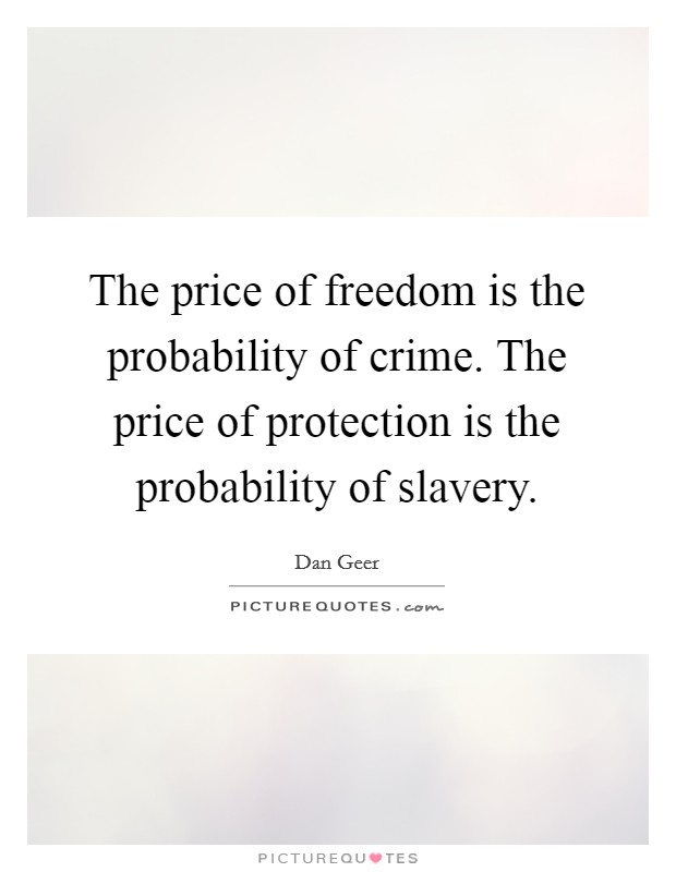 The price of freedom is the probability of crime. The price of protection is the probability of slavery Picture Quote #1