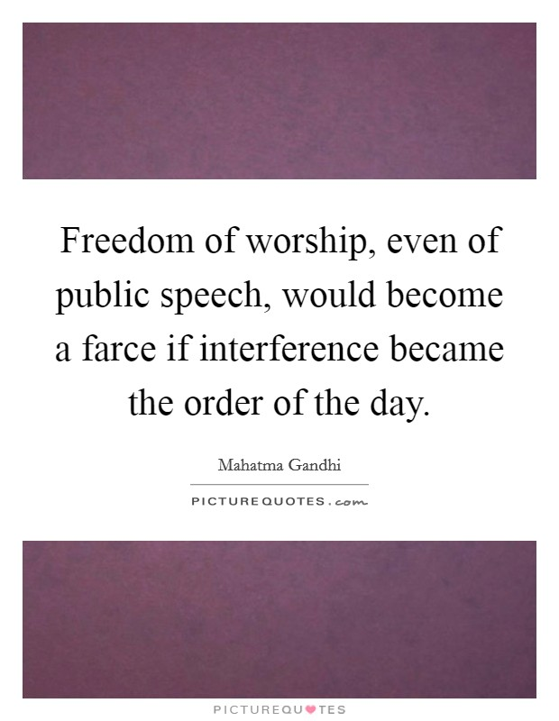 Freedom of worship, even of public speech, would become a farce if interference became the order of the day Picture Quote #1