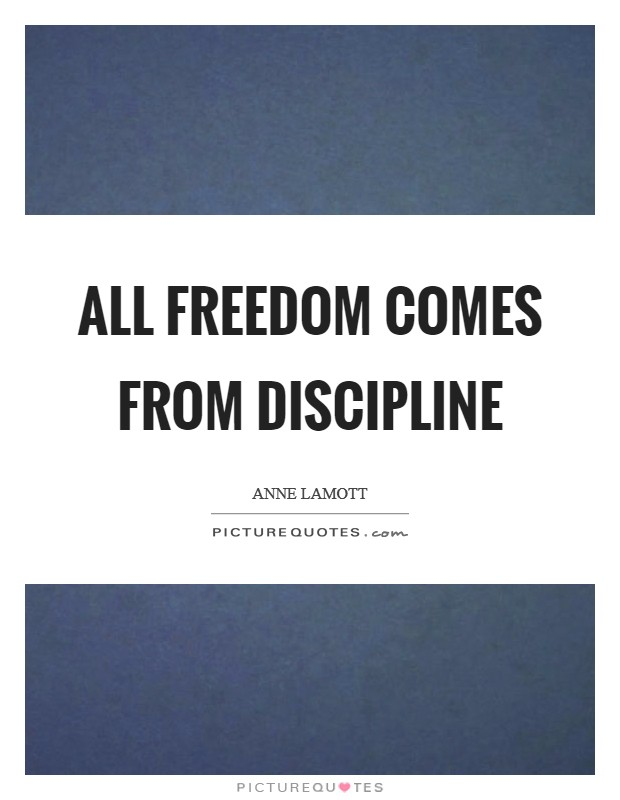All freedom comes from discipline Picture Quote #1