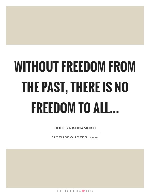 Without freedom from the past, there is no freedom to all Picture Quote #1