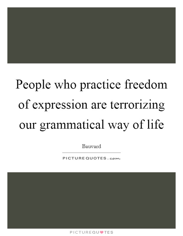 People who practice freedom of expression are terrorizing our grammatical way of life Picture Quote #1